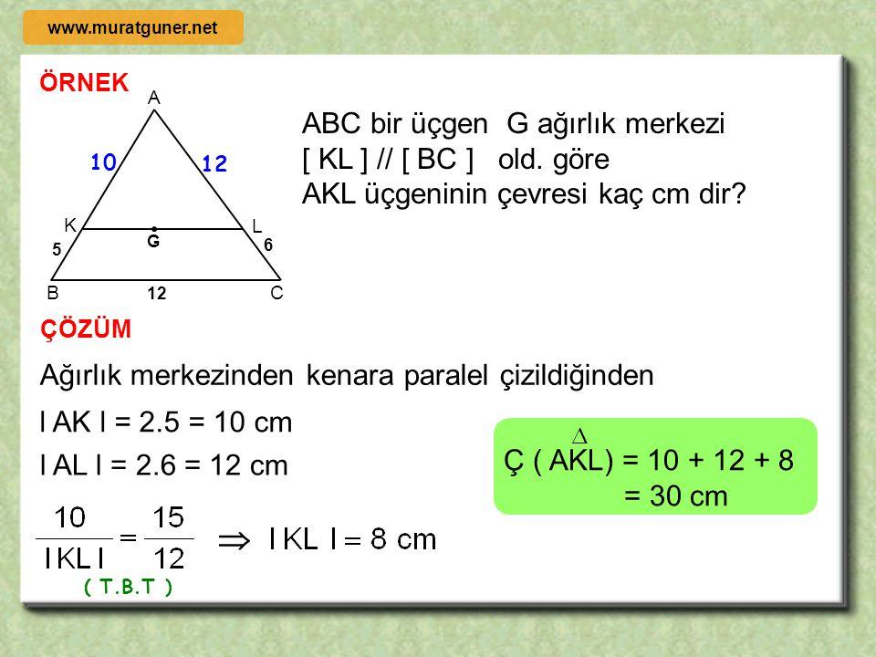  ABC bir üçgen G ağırlık merkezi [ KL ] // [ BC ] old. göre